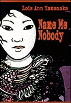 Name Me Nobody by Lois-ann Yamanaka (1999-06-25)