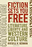 Fiction Sets You Free : Literature, Liberty, and Western Culture, Berman, Russell A., 1587296047