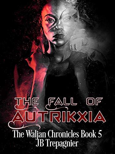 The Fall of Autrikxia: A Sci-fi Romance Series (The Waljan Chronicles Book 5)