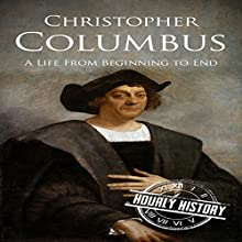 Christopher Columbus: A Life from Beginning to End Audiobook by Hourly History Narrated by Nate Sjol