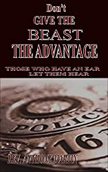 DON'T GIVE THE BEAST THE ADVANTAGE: Those Who Have An Ear Let Them Hear