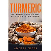 Turmeric: Easy and Delicious Turmeric Recipes for Optimal Health