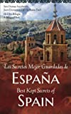 Los Secretos Mejor Guardados de Espana / Best Kept Secrets of Spain: Siete Destinos Inexplorados / Seven Destinations Off The Beaten Track; Un Libro Bilingue / A Bilingual Book