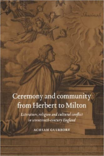 Book Ceremony and Community from Herbert to Milton: Literature, Religion and Cultural Conflict in Seventeenth-Century England by Achsah Guibbory (2006-11-23)