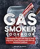 Gas Smoker Cookbook: Outstanding Recipes with Step by Step Directions, Enjoy Smoking with Ultimate Barbecue Cookbook