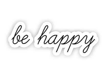 Be Happy Inspirational Quotes Stickers 2 5 Vinyl Decal Laptop Decor Window Vinyl Decal Sticker