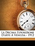 La Decima Esposizione d'Arte a Venezia - 1912, Ojetti Ugo 1871-1946, 1245843141