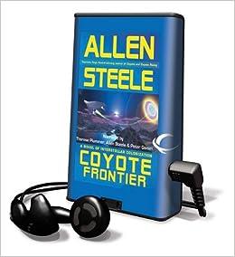 Coyote Frontier: A Novel of Interstellar Colonization (Playaway Adult Fiction): Allen Steele, Therese Plummer, Peter Ganim: 9781608476817: Amazon.com: Books