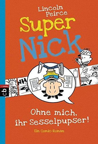 Super Nick - Ohne mich, ihr Sesselpupser!: Ein Comic-Roman Band 5 (Die Super Nick-Reihe, Band 5) Taschenbuch – 11. April 2016 Lincoln Peirce Carolin Müller cbj 3570225542