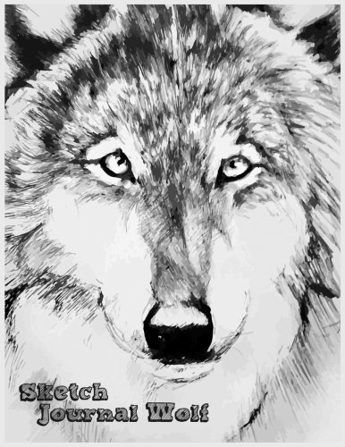Sketch Journal Wolf: 8.5 X 11, 120 Unlined Blank Pages For Unguided Doodling, Drawing, Sketching & Writing