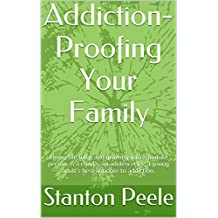 Addiction-Proofing Your Family: Living life fully, and growing into a mature person, is a child's, an adolescent's, a young adult's best antidote to addiction.