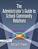 The Administrator's Guide to School-Community Relations, George Pawlas, 1596670053