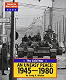 img - for The Cold War: An Uneasy Peace: 1945 - 1980 (American War Library) book / textbook / text book