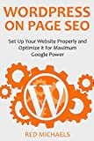 WORDPRESS ON PAGE SEO - 2016 (2 in 1 bundle): Set up your website properly and optimize it for maximum Google power