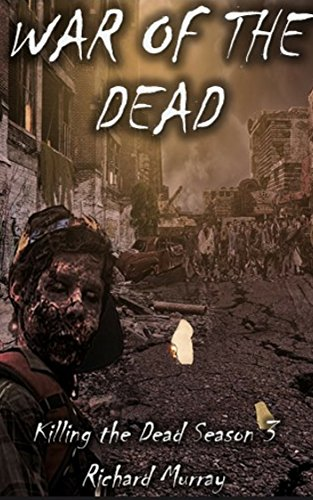 War of the Dead (Killing the Dead Book 13) by [Murray, Richard]