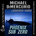 Phoenix Sub Zero: The Michael Pacino Series Book 3 Audiobook by Michael DiMercurio Narrated by Joseph Courtemanche