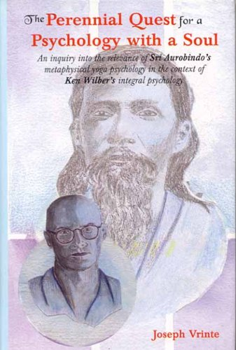 Perennial Quest for a Psychology with a Soul: An inquiry into the relevance of Sri Aurobindo's metaphysical yoga psychol