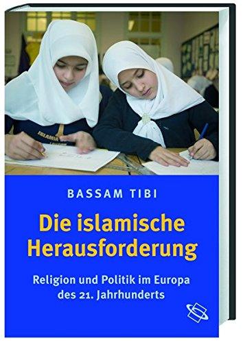 Die Islamische Herausforderung: Religion und Politik im Europa des 21. Jahrhunderts
