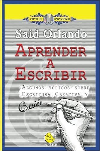 Aprender a Escribir: Algunos tópicos sobre Escritura Creativa y Guión: Amazon.es: Said Orlando de la Cruz: Libros
