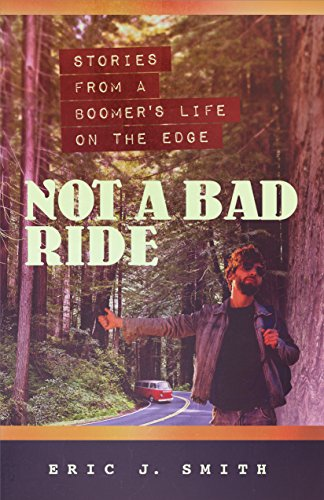 Not a Bad Ride: Stories from a Boomer's Life On the Edge