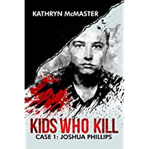 Kids who Kill: Joshua Phillips: True Crime Press Series 1, Book 1