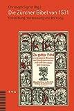 Die Zürcher Bibel Von 1531 : Entstehung, Verbreitung und Wirkung, Christoph Sigrist, 3290175790