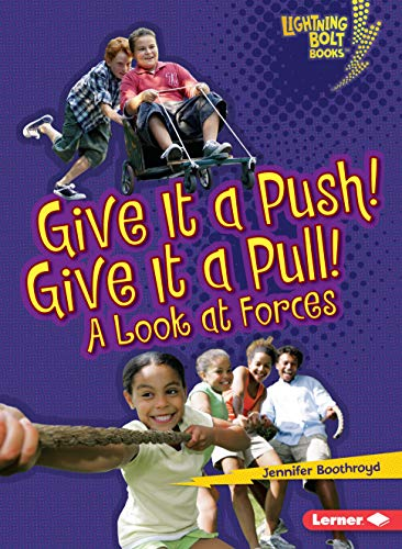 Give It a Push! Give It a Pull!: A Look at Forces (Lightning Bolt Books ® _ Exploring Physical Science)