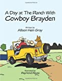 A Day at the Ranch with Cowboy Brayden, Allison Hein Gray, 1490719059