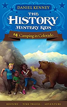 The History Mystery Kids 4: Camping in Colorado (A time travel adventure for children ages 9-12) by [Kenney, Daniel]