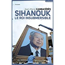 Sihanouk, le roi insubmersible (DOCUMENTS) (French Edition)