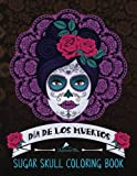 Sugar Skull Coloring Book: Día de Los Muertos & Day of the Dead Sugar Skulls: A Unique Antistress Coloring Gift for Men, Women, Teenagers & Seniors ... Relief, Mindful Meditation & Relaxation)