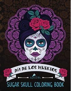 Sugar Skull Coloring Book Dia De Los Muertos Day Of The Dead Skulls