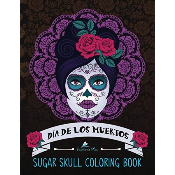 Amazon.com: Sugar Skull Coloring Book: Día De Los Muertos: A Day Of The Dead  Sugar Skull Coloring Book For Adults & Teens (Inspirational & Motivational  Coloring Relief, Mindful Meditation & Relaxation) (