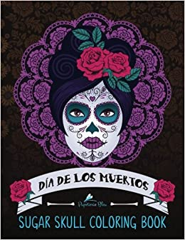 amazoncom sugar skull coloring book da de los muertos day of the dead coloring books for grown ups 9781530371259 papeterie bleu adult coloring - Dia De Los Muertos Coloring Book