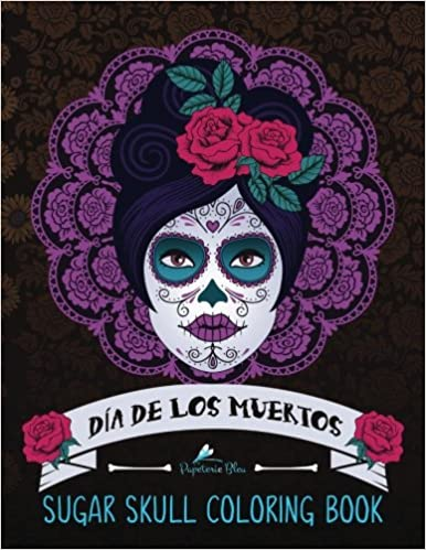 Amazon Com Sugar Skull Coloring Book Dia De Los Muertos A Day Of
