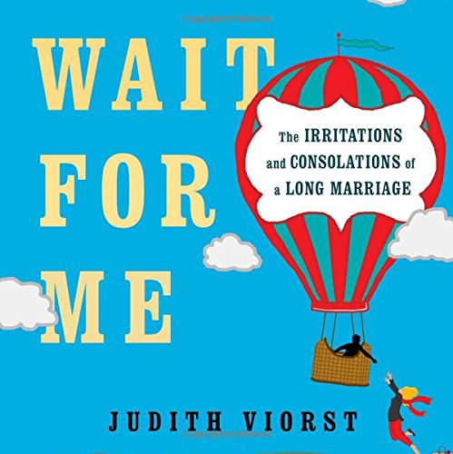 Read Online Wait for Me: And Other Poems About the Irritations and Consolations of a Long Marriage ebook