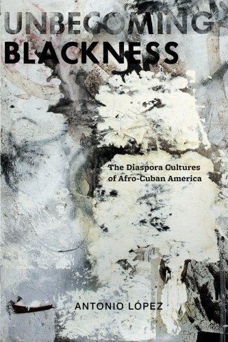 Unbecoming Blackness: The Diaspora Cultures of Afro-Cuban America (American Literatures Initiative)