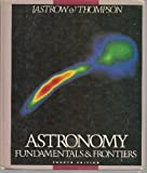 Astronomy : Fundamentals and Frontiers, Jastrow, Robert and Thompson, Malcolm H., 0471897000