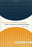 img - for Separate Spheres No More: Gender Convergence in American Literature, 1830-1930 book / textbook / text book