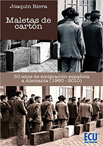 Maletas de cartón : 50 años de emigración española a Alemania, 1960-2010: Joaquín Riera Ginestar: 9788417262242: Amazon.com: Books
