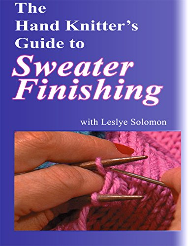 Hand Finishing (The Hand Knitter's Guide to Sweater Finishing DVD with Leslye Solomon)