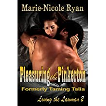 Pleasuring the Pinkerton: Formerly Taming Talia (Loving the Lawman Book 2)