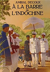 A la barre de l'Indochine par Jean Decoux