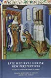 Late Medieval Heresy: New Perspectives: Studies in Honor of Robert E. Lerner (Heresy and Inquisition in the Middle Ages)