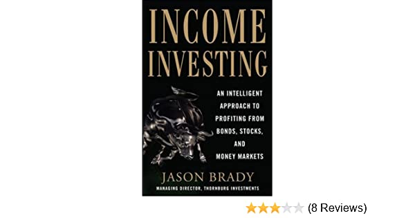 Income Investing with Bonds, Stocks and Money Markets: Jason Brady
