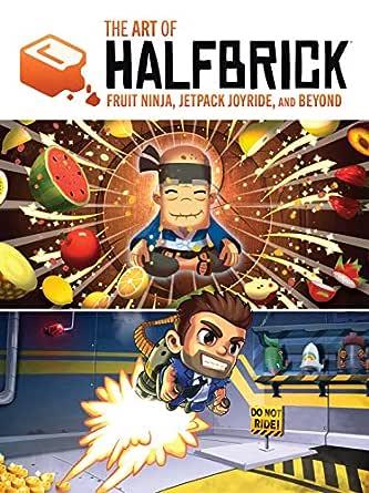 The Art Of Halfbrick: Fruit Ninja, Jetpack Joyride and ...