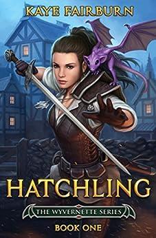 Hatchling: (Wyvernette Book One) by [Fairburn, Kaye]