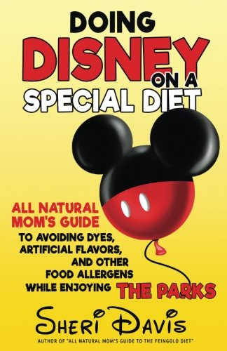 Doing Disney On a Special Diet: All Natural Mom's Guide to Avoiding Dyes, Artificial Flavors, and Other Food Allergens While Enjoying the Parks ()