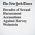 Decades of Sexual Harassment Accusations Against Harvey Weinstein | Jodi Kantor,Megan Twohey