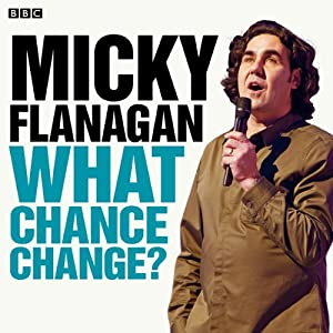 Micky Flanagan: What Chance Change? (Complete Series) Radio/TV Program